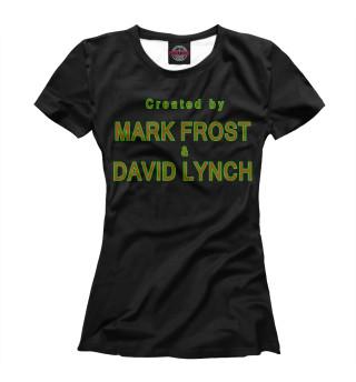 Футболка женская Created by Mark Frost & David Lynch