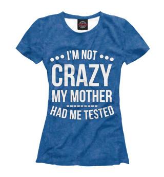 Футболка женская I'm not crazy