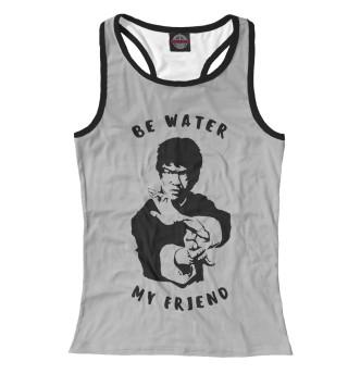 Майка борцовка женская Be Water My Friend