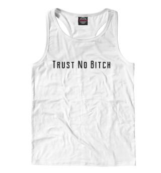 Майка борцовка мужская Trust No Bitch