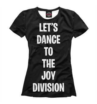 Футболка женская Let's dance to the Joy Division