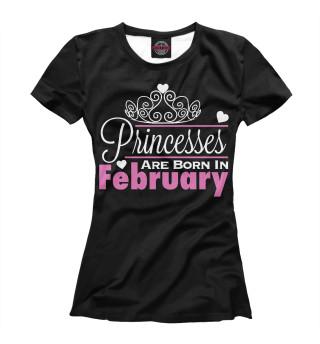 Футболка женская Принцессы рождаются в феврале