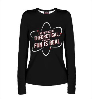 Лонгслив  женский The Physics is Theoretical But the Fun is Real