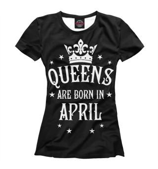 Футболка женская Королевы рождаются в апреле (5064)