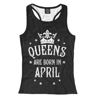 Майка борцовка женская Королевы рождаются в апреле (5479)