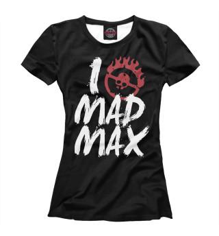 Футболка женская I Love Mad Max