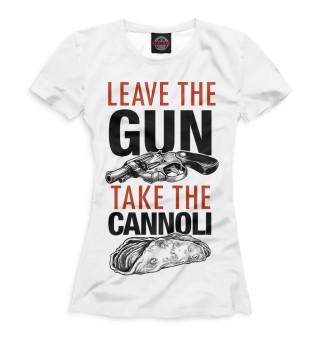 Футболка женская Отложи пистолет и съешь канноли